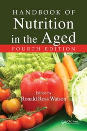 Handbook of Nutrition in the Aged, Fourth Edition ebook by Watson, Ronald Ross