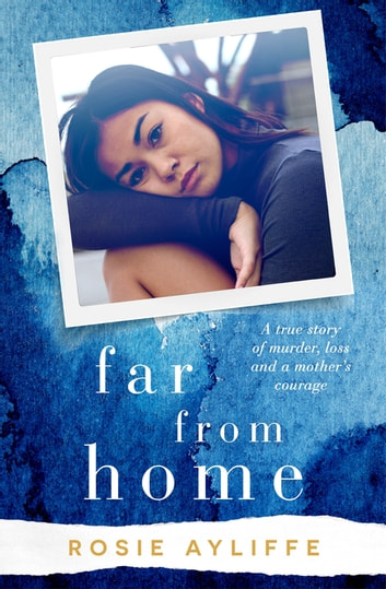 Far from Home - A true story of murder, loss and a mother's courage ebook by Rosie Ayliffe