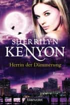 Herrin der Dämmerung - Roman ebook by Sherrilyn Kenyon, Larissa Rabe