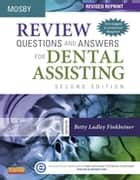 Review Questions and Answers for Dental Assisting - E-Book - Revised Reprint ebook by Mosby, Betty Ladley Finkbeiner, CDA Emeritus,...