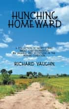 Hunching Homeward ebook by Richard Vaughn