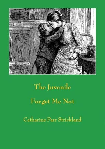 The Juvenile Forget Me Not ebook by Catharine Parr Strickland,Catharine Parr Traill,Paul Allen