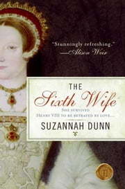 The Sixth Wife - A Novel ebook by Suzannah Dunn