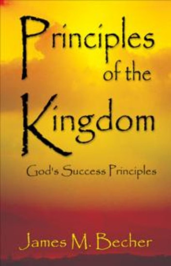 Principles Of The Kingdom (God's Success Principles) ebook by James M. Becher