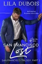 San Francisco Lost - San Francisco Trilogy, Part Two ebook by Lila Dubois