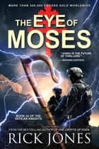 The Eye of Moses - The Vatican Knights, #22 ebook by Rick Jones