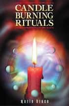 Candle Burning Rituals ebook by Marie Bruce