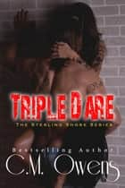 Triple Dare - The Sterling Shore Series, #7 ebook by C.M. Owens