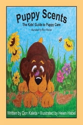 Puppy Scents, The Kids' Guide to Puppy Care ebook by Don Kaleta