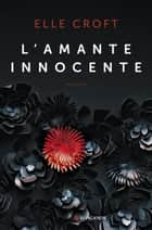 L'amante innocente eBook by Elle Croft