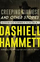 Creeping Siamese and Other Stories - Collected Case Files of the Continental Op: The Later Years, Volume 1 ebook by Dashiell Hammett, Richard Layman, Julie M. Rivett