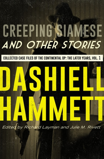 Creeping Siamese and Other Stories - Collected Case Files of the Continental Op: The Later Years, Volume 1 ebook by Dashiell Hammett