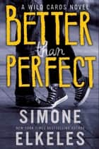 Better Than Perfect - A Wild Cards Novel ebook by Ms. Simone Elkeles
