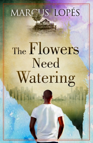 The Flowers Need Watering ebook by Marcus Lopes