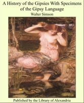 A History of the Gipsies With Specimens of the Gipsy Language ebook by Walter Simson
