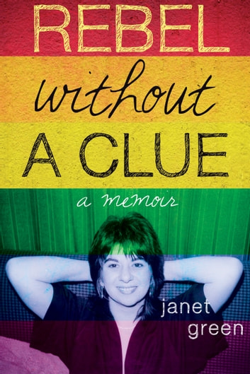 Rebel Without A Clue - A Memoir ebook by Janet Green