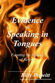 Evidence for Speaking in Tongues: Fanning the Flames of Revival ebook by Billy Prewitt