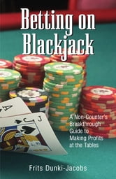 Betting On Blackjack: A Non-Counter's Breakthrough Guide to Making Profits at the Tables - A Non-Counter's Breakthrough Guide to Making Profits at the Tables ebook by Frits Dunki-Jacobs