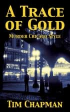 A Trace of Gold - Murder Chicago Style ebook by