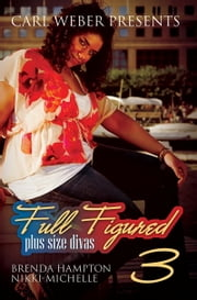 Full Figured 3: Carl Weber Presents ebook by Brenda Hampton,Nikki- Michelle