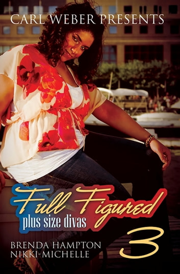 Full Figured 3: Carl Weber Presents ebook by Brenda Hampton,Nikki-Michelle