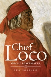 Chief Loco - Apache Peacemaker ebook by Bud Shapard