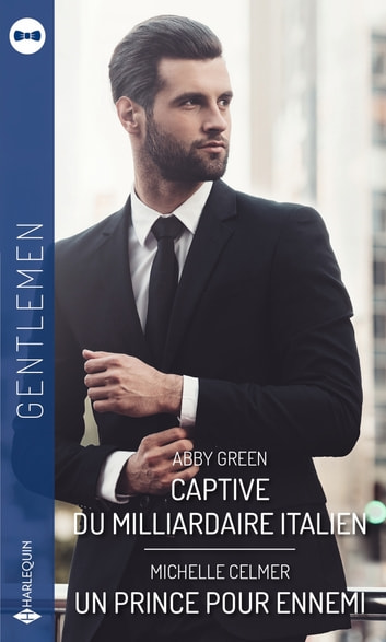 Captive du milliardaire italien - Un prince pour ennemi ebook by Abby Green,Michelle Celmer