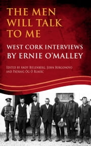 The Men Will Talk to Me: West Cork Interviews: West Cork Interviews by Ernie O'Malley ebook by Ernie O'Malley