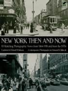 New York Then and Now ebook by Edward B. Watson, Edmund V. Gillon Jr.