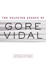 The Selected Essays of Gore Vidal ebook by Gore Vidal,Jay Parini