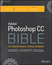 Photoshop CC Bible ebook by Lisa DaNae Dayley,Brad Dayley