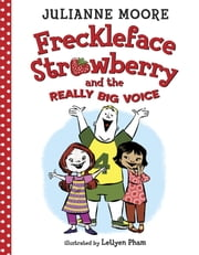 Freckleface Strawberry and the Really Big Voice ebook by Julianne Moore,LeUyen Pham