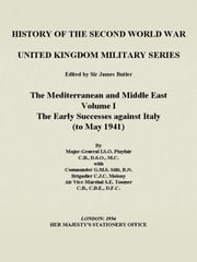 The Mediterranean and the Middle East Volume I: The Early Successes against Italy ebook by L Playfair,G Stitt,C Molony