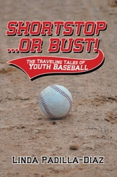 Shortstop … or Bust! - The Traveling Tales of Youth Baseball ebook by Linda Padilla-Diaz