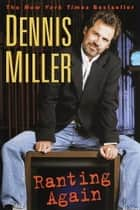 Ranting Again ebook by Dennis Miller