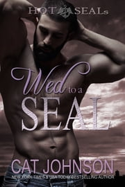 Wed to a SEAL - Hot SEALs ebook by Cat Johnson