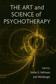 The Art and Science of Psychotherapy ebook by Stefan G. Hofmann,Joel Weinberger