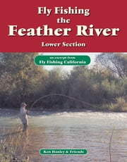 Fly Fishing the Feather River, Lower Section - An excerpt from Fly Fishing California ebook by Ken Hanley