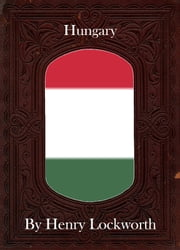 Hungary ebook by Henry Lockworth,Lucy Mcgreggor,John Hawk