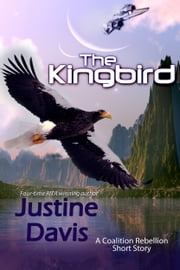 The Kingbird - A Coalition Rebellion Short ebook by Justine Davis