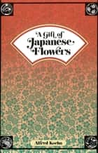 Gift of Japanese Flowers ebook by Alfred Koehn