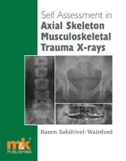 Self-assessment in Axial Musculoskeletal Trauma X-rays ebook by Karen Sakthivel-Wainford