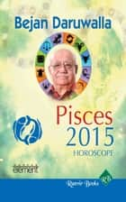 Your Complete Forecast 2015 Horoscope - Pisces ebook by Bejan Daruwalla