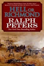 Hell or Richmond - A Novel ebook by Ralph Peters