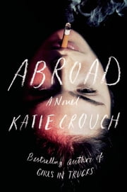 Abroad - A Novel ebook by Katie Crouch