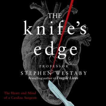 The Knife's Edge: The Heart and Mind of a Cardiac Surgeon audiobook by Stephen Westaby