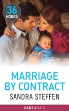 Marriage by Contract Part 2 (36 Hours, Book 23) ebook by Sandra Steffen