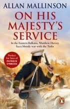 On His Majesty's Service - (The Matthew Hervey Adventures: 11): A tense, fast-paced unputdownable military page-turner from bestselling author Allan Mallinson ebook by