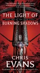 The Light of Burning Shadows ebook by Chris Evans