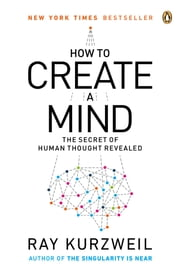 How to Create a Mind - The Secret of Human Thought Revealed ebook by Kobo.Web.Store.Products.Fields.ContributorFieldViewModel